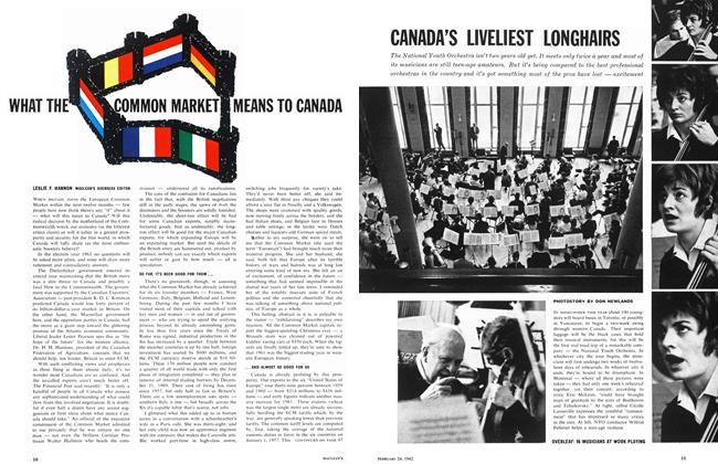 Article Preview: WHAT THE COMMON MARKET MEANS TO CANADA, February 1962 | Maclean's