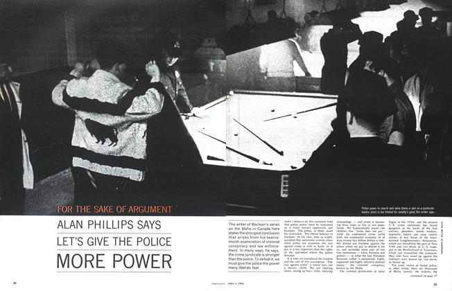 Article Preview: FOR THE SAKE OF ARGUMENT ALAN PHILLI PS SAYS LET'S GIVE THE POLICE MORE POWER, April 1964 | Maclean's