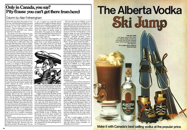 Article Preview: Only in Canada, you say? Pity ('cause you can't get there from here), FEBRUARY 20,1978 1978 | Maclean's