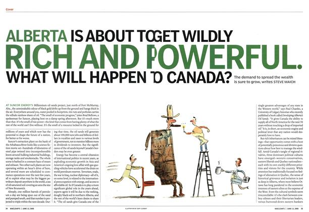 Article Preview: ALBERTA IS ABOUT TO GET WILDLY RICH AND POWERFUL WHAT WILL HAPPEN TO CANADA?, June 13th 2005 | Maclean's