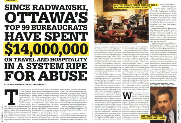 Article Preview: SINCE RADWANSKI, OTTAWA'S TOP 99 BUREAUCRATS HAVE SPENT $14,000,000 ON TRAVEL AND HOSPITALITY IN A SYSTEM RIPE FOR ABUSE, MAY 29th 2006 2006 | Maclean's