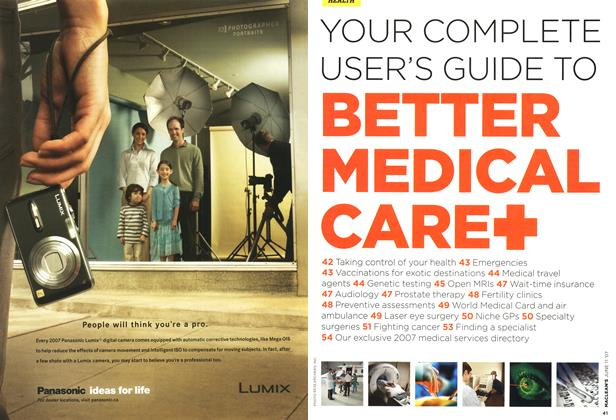 Article Preview: YOUR COMPLETE USER'S GUIDE TO BETER MEDICAL CARE, JUN. 11th 2007 2007 | Maclean's