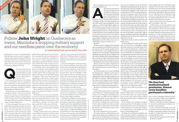 Article Preview: Pollster John Wright on Quebecers as lovers, Manitoba's dropping military support and our needless panic over the economy, AUG. 17th 2009 2009 | Maclean's