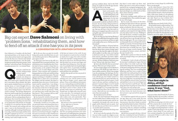 Article Preview: Big cat expert Dave Salmoni on living with 'problem lions,' rehabilitating them, and how to fend off an attack if one has you in its jaws, OCT. 5th 2009 2009 | Maclean's