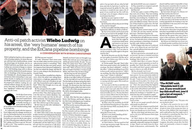 Article Preview: Anti-oil patch activist Wiebo Ludwig on his arrest, the very humane' search of his property, and the EnCana pipeline bombings, JAN. 25th 2010 | Maclean's